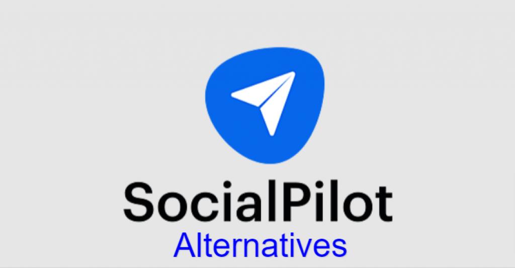 15 Best SocialPilot Alternatives and SocialPilot Competitors [Free & Paid]